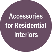 Accessories for Residential Interiors