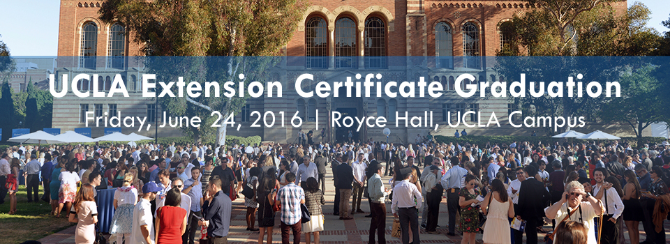 Get ready for the 2016 UCLA Extension Certificate Graduation